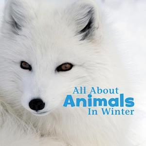 All About Animals in Winter af Martha E. H. Rustad