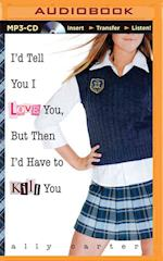 I'd Tell You I Love You, but Then I'd Have to Kill You (Gallagher Girls Series)