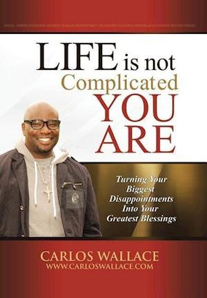 Life Is Not Complicated-You Are af Carlos Wallace