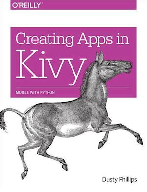 Creating Apps in Kivy af Dusty Phillips