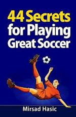 44 Secrets for Playing Great Soccer af Mirsad Hasic