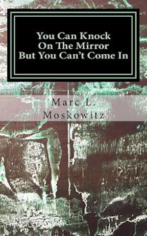 You Can Knock on the Mirror But You Can't Come in af Marc L. Moskowitz