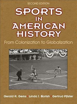Bog, hardback Sports in American History 2nd Edition af Gertrud Pfister, Gerald R. Gems