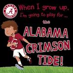 When I Grow Up, I'm Going to Play for the Alabama Crimson Tide!