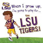 When I Grow Up, I'm Going to Play for the LSU Tigers!