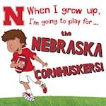 When I Grow Up, I'm Going to Play for the Nebraska Cornhuskers!
