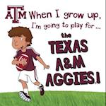 When I Grow Up, I'm Going to Play for the Texas A&M Aggies!