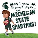When I Grow Up, I'm Going to Play for the Michigan State Spartans!