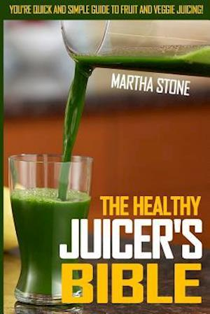 The Healthy Juicer's Bible af Martha Stone
