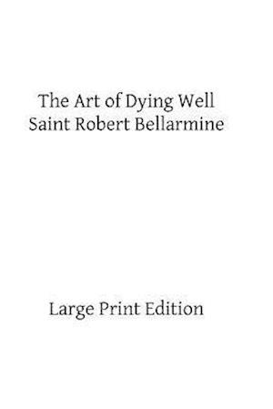 Bog, paperback The Art of Dying Well af Saint Robert Bellarmine