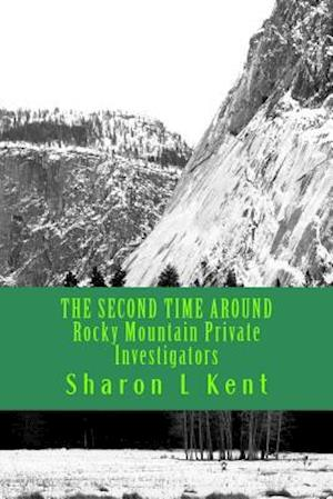 The Second Time Around Rocky Mountain Private Investigators af Sharon L. Kent
