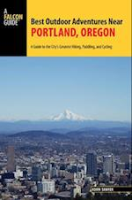 A Falcon Guide Best Outdoor Adventures Near Portland, Oregon (A Falcon Guide)