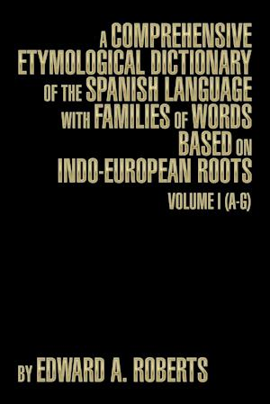A Comprehensive Etymological Dictionary of the Spanish Language with Families of Words Based on Indo-European Roots af Edward a. Roberts