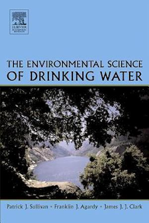 The Environmental Science of Drinking Water af James J. J. Clark, Patrick Sullivan, Franklin J. Agardy