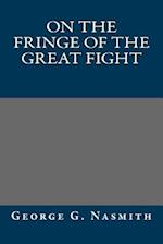 On the Fringe of the Great Fight af George G. Nasmith