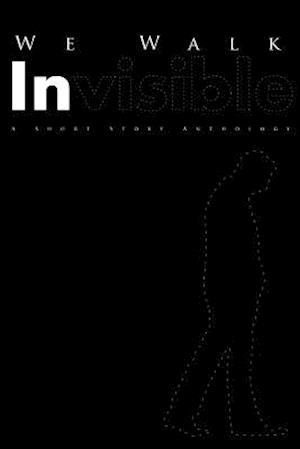 We Walk Invisible af K. a. Magrowski, Max Booth III, MR Timm Tayshun