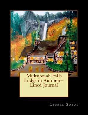 Multnomah Falls Lodge in Autumn Lined Journal af Laurel M. Sobol