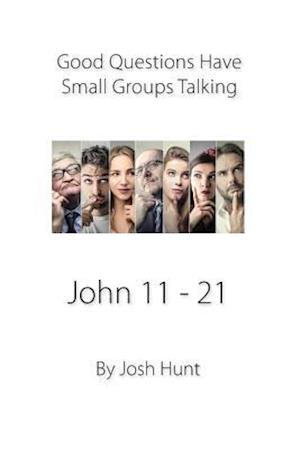 Good Questions Have Small Groups Talking -- John 11 - 21 af Josh Hunt