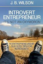 Introvert Entrepreneur - It's Not an Oxymoron af J. B. Wilson