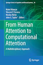 From Human Attention to Computational Attention (Springer Series in Cognitive and Neural Systems, nr. 10)