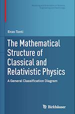 The Mathematical Structure of Classical and Relativistic Physics (Modeling and Simulation in Science Engineering and Technolo)