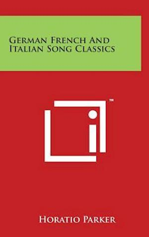 German French and Italian Song Classics af Horatio Parker