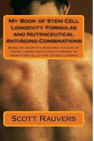 My Book of Stem Cell Longevity Formulas and Nutraceutical Antiaging Combinations af MR Scott Rauvers
