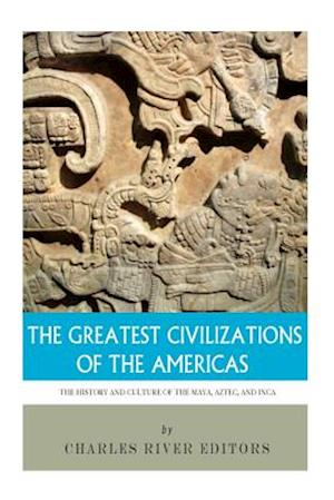 The Greatest Civilizations of the Americas af Charles River Editors