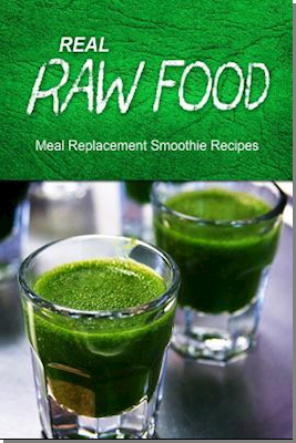 Real Raw Food Meal-Replacement Smoothie Recipes