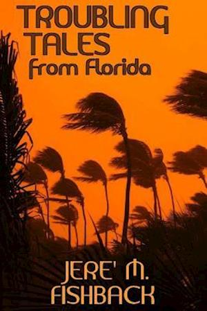Troubling Tales from Florida af Jere' M. Fishback