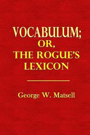 Vocabulum; Or the Rogue's Lexicon af George W. Matsell
