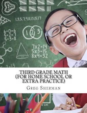 Third Grade Math (for Home School or Extra Practice) af Greg Sherman