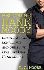 Becoming Hank Moody af L. a. Moore