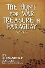 The Hunt for War Treasure in Paraguay af Alexander F. Baillie