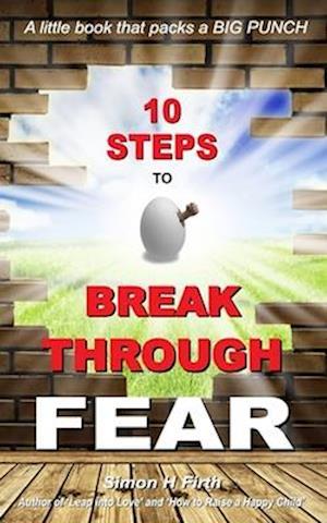 10 Steps to Break Through Fear af Simon H. Firth
