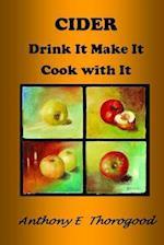 Cider Drink It Make It Cook with It af MR Anthony E. Thorogood