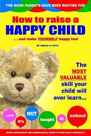 Bog, paperback How to Raise a Happy Child af Simon H. Firth