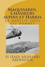 Maquisards, Chasseurs Alpins Et Harkis af Si Hadj Mohand Abdenour
