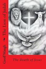 The Lion of Judah (4) the Death of Jesus af Dr Geoff Waugh