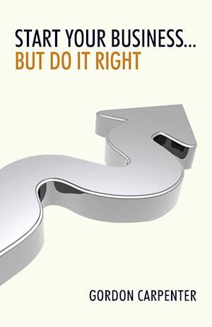 Bog, paperback Start Your Business... But Do It Right af Gordon Carpenter