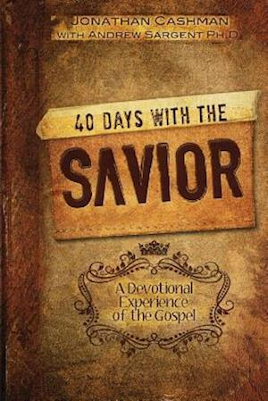 40 Days with the Savior af Dr Andrew Sargent, Jonathan Cashman