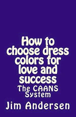 How to Choose Dress Colors for Love and Success af Jim Andersen