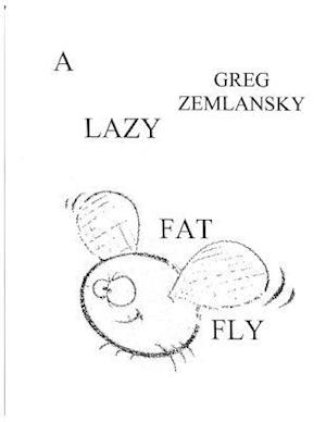 A Lazy Fat Fly af Greg Zemlansky