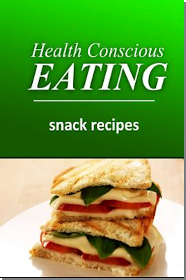 Health Conscious Eating - Snack Recipes