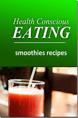 Health Conscious Eating - Smoothies