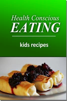 Health Conscious Eating - Kids Recipes