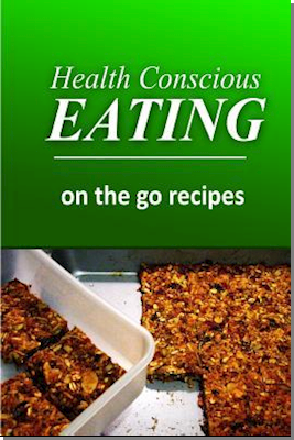Health Conscious Eating - On-The-Go Recipes