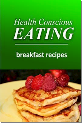 Health Conscious Eating - Breakfast Recipes