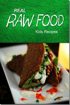 Real Raw Food - Kids Recipes