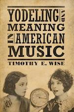 Yodeling and Meaning in American Music (American Made Music)